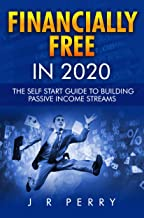 Financially Free In 2020: The Self Start Guide To Building Passive Income Streams | Cash Flow Ideas | Work From Home | Ear...