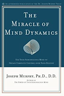 Miracle of Mind Dynamics: Use Your Subconscious Mind to Obtain Complete Control Over Your Destiny
