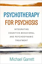 Psychotherapy for Psychosis: Integrating Cognitive-Behavioral and Psychodynamic Treatment