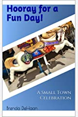 Hooray for a Fun Day!: A Small Town Celebration Kindle Edition