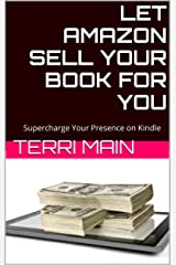 Let Amazon Sell Your Book for You: Supercharge Your Presence on Kindle (The Wordmaster Self-Publishing Series) Kindle Edition