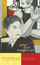 My Love Affair with Modern Art: Behind the Scenes with a Legendary Curator