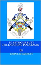 PC SEYMOUR BUTT The Laughing Policeman: By