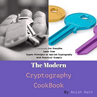 The Modern Cryptography CookBook: Cryptography for Everyone, Learn from  Crypto Prinicple to Applied Cryptography with Exa...
