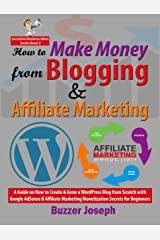 How to Make Money from Blogging & Affiliate Marketing: A Guide on How to Create & Grow a WordPress Blog from Scratch with Google AdSense & Affiliate Marketing ... Beginners (Lucrative Business Ideas Series) Kindle Edition