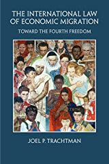 The International Law of Economic Migration: Toward the Fourth Freedom Kindle Edition