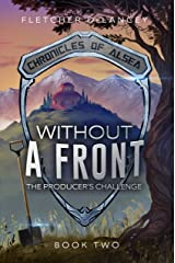 Without A Front: The Producer's Challenge (Chronicles of Alsea Book 2) Kindle Edition