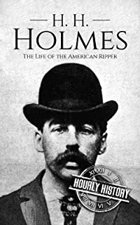 H. H. Holmes: The Life of the American Ripper (Biographies of Serial Killers Book 2)