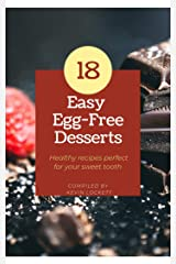 18 Easy Egg -Free Desserts Kindle Edition