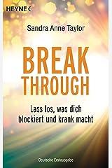 Breakthrough: Lass los, was dich blockiert und krank macht (German Edition) Kindle Edition