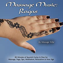 Massage Music: Ragas (80 Minutes Of Spanish Guitar & Sitar for Massage, Yoga, Spa, Meditation, Relaxation & New Age)