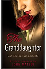 The Granddaughter: Can she be that perfect? (A Tale Of Suspense by John Matsui Book 1) Kindle Edition