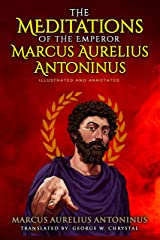 The Meditations Of The Emperor Marcus Aurelius Antoninus – Illustrated And Annotated Kindle Edition