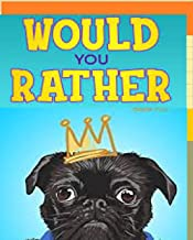 Would You Rather - Hardest Choices Ever - Silly, Wacky, Wild, and Completely Eww Worthy Scenarios for Boys, Girls, : ask s...
