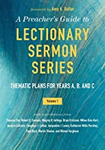 A Preacher's Guide to Lectionary Sermon Series - Volume 1: Thematic Plans for Years A, B, and C