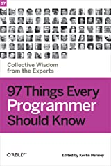 97 Things Every Programmer Should Know: Collective Wisdom from the Experts Kindle Edition