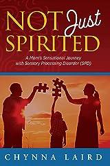 Not Just Spirited: A Mom's Sensational Journey With Sensory Processing Disorder (SPD) (Raising Sensational Kids) Kindle Edition
