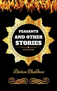 Peasants and Other Stories: By Anton Chekhov - Illustrated