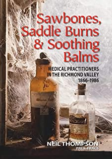 Sawbones, Saddle Burns & Soothing Balms: MEDICAL PRACTITIONERS IN THE RICHMOND VALLEY 1866–1986