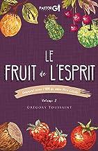 Le Fruit de l'Esprit Volume 2: Comment avoir l'ADN de votre Pere Celeste (French Edition)