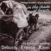 In The Shade Of Forests - The Bohemian World Of Debussy, Enescu & Ravel