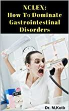 NCLEX: How Tо Dominate Gastrointestinal Disorders +105 must know mistakes in Nurѕіng Practice and Rationales to Pаѕs NCLEX Thе Fаѕt & Eаѕу Wау on the first try - Save 100'ѕ оf hours in Nurѕіng Review