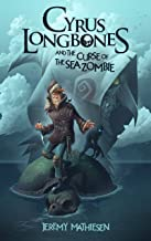 Cyrus LongBones and the Curse of the Sea Zombie: (Book 1)