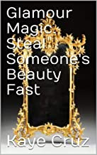 Glamour Magic. Steal Someone's Beauty Fast: They Will see what you want them to see