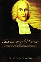 Interpreting Edwards: An Overview and Analysis of John H. Gerstner s The Rational Biblical Theology of Jonathan Edwards