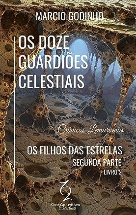 Os Filhos das Estrelas - Segunda Parte: Crônicas Lemurianas (Os Doze Guardiões Celestiais Livro 2)