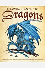 Drawing Fantastic Dragons: Create Amazing Full-Color Dragon Art, including Eastern, Western and Classic Beasts (How to Draw Books Book 1) Kindle Edition