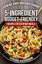 Cheap and Wicked Good!: 5-Ingredient Budget-Friendly Recipes for Everyday Meals
