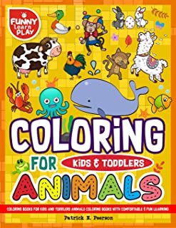 Coloring Books for Kids and Toddlers: Animals Coloring Books for Kids with Comfortable & Fun Learning Awesome for All Kids...
