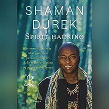Spirit-hacking: Shamanistiske veje til at genvinde personlig styrke, skabe transformation og gøre verden lysere