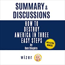 Summary & Discussions of How to Destroy America in Three Easy Steps by Ben Shapiro