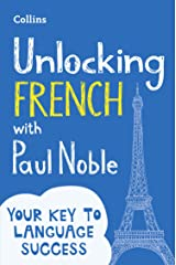 Unlocking French with Paul Noble: Your key to language success with the bestselling language coach: Use What You Already Know Kindle Edition