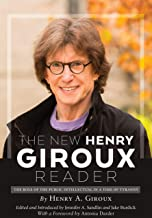 The New Henry Giroux Reader: The Role of the Public Intellectual in a Time of Tyranny