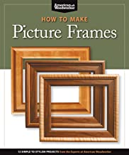 How to Make Picture Frames: 12 Simple to Stylish Projects from the Experts at American..