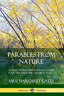 Parables From Nature: Classic Stories with Moral Lessons Told Through the Natural World