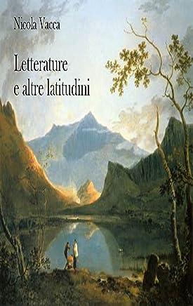 Letterature e altre latitudini: scritti e interventi per una critica guerriera ed emotiva