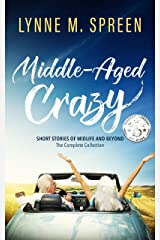 Middle-Aged Crazy: Short Stories of Midlife and Beyond - The Complete Collection Kindle Edition