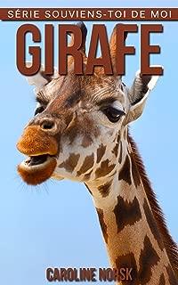 Girafe: Un Livre Pour Les Enfants Avec De Superbes Photos & Des Faits Divertissants Au sujet Des Girafe (Série Souviens-toi de Moi) (French Edition)