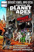 Bright Eyes, Ape City: Examining the Planet of the Apes Mythos (Sequart Planet of the Apes Books)
