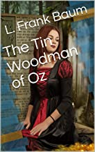 The Tin Woodman of Oz / A Faithful Story of the Astonishing Adventure Undertaken by the Tin Woodman, Assisted by Woot the ...