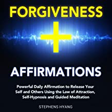 Forgiveness Affirmations: Powerful Daily Affirmation to Release Your Self and Others Using the Law of Attraction, Self-Hypnosis and Guided Meditation