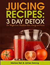 Juicing Recipes; 3 Day Detox For Weight Loss (Juice Recipes; 3 Day Detox Book 1)