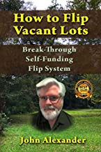 How To Flip Vacant Lots: Break-Through Self-Funding Flip System