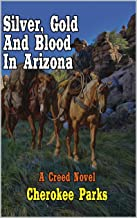 A Classic Western: Silver, Gold and Blood In Arizona: A Western Adventure From The Author of
