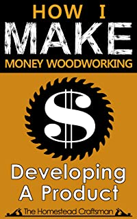 How I Make Money Woodworking: Developing A Product
