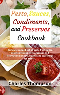 Pesto,sauces,condiments,and preserves cookbook: Complete recipe book of pesto from Italian cuisine,dressing from American ...